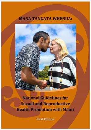 Mana Tangata Whenua: National Guidelines for Sexual and Reproductive Health Promotion with Māori